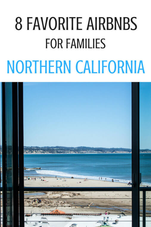 8 Favorite Airbnbs for Families in Northern California